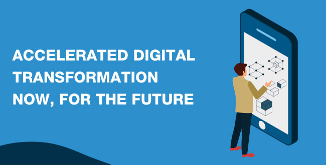 Accelerated Digital Transformation Now, for the Future
