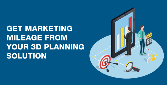 get marketing mileage from your 3D planning solution